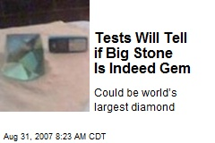 Tests Will Tell if Big Stone Is Indeed Gem