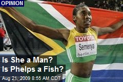 Is She a Man? Is Phelps a Fish?
