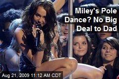 Miley's Pole Dance? No Big Deal to Dad