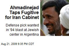 Ahmadinejad Taps Fugitive for Iran Cabinet