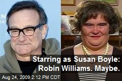 Starring as Susan Boyle: Robin Williams. Maybe.