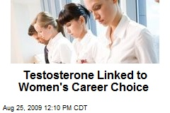 Testosterone Linked to Women's Career Choice