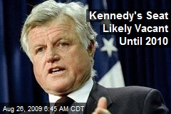 Kennedy's Seat Likely Vacant Until 2010