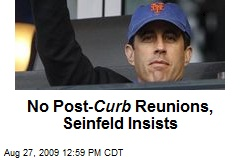 No Post- Curb Reunions, Seinfeld Insists