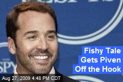 Fishy Tale Gets Piven Off the Hook