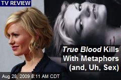 True Blood Kills With Metaphors (and, Uh, Sex)