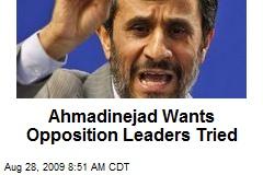 Ahmadinejad Wants Opposition Leaders Tried