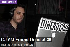 DJ AM Found Dead at 36