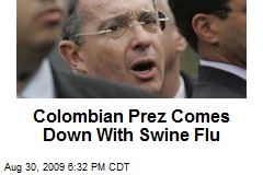 Colombian Prez Comes Down With Swine Flu