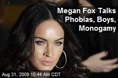 Megan Fox Talks Phobias, Boys, Monogamy