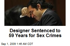 Designer Sentenced to 59 Years for Sex Crimes