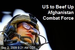 US to Beef Up Afghanistan Combat Force