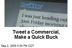 Tweet a Commercial, Make a Quick Buck
