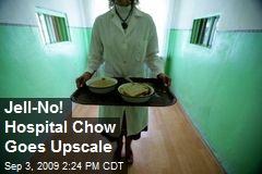 Jell-No! Hospital Chow Goes Upscale
