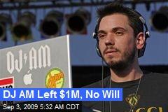DJ AM Left $1M, No Will