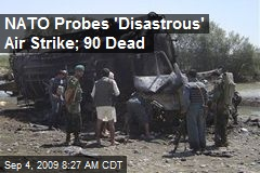 NATO Probes 'Disastrous' Air Strike; 90 Dead
