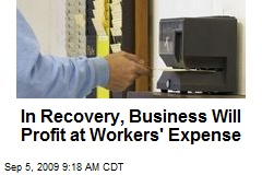 In Recovery, Business Will Profit at Workers' Expense