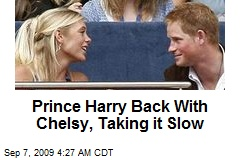 Prince Harry Back With Chelsy, Taking it Slow