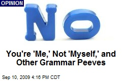 You're 'Me,' Not 'Myself,' and Other Grammar Peeves