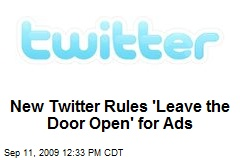 New Twitter Rules 'Leave the Door Open' for Ads