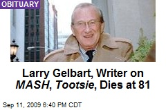 Larry Gelbart, Writer on MASH , Tootsie , Dies at 81