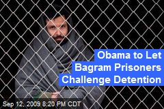 Obama to Let Bagram Prisoners Challenge Detention