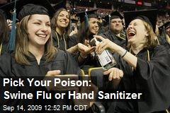 Pick Your Poison: Swine Flu or Hand Sanitizer