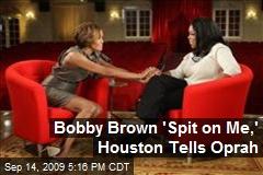 Bobby Brown 'Spit on Me,' Houston Tells Oprah
