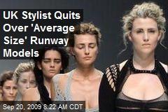 UK Stylist Quits Over 'Average Size' Runway Models