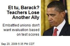 Et tu, Barack? Teachers Lose Another Ally