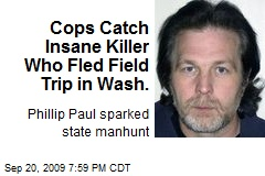 Cops Catch Insane Killer Who Fled Field Trip in Wash.