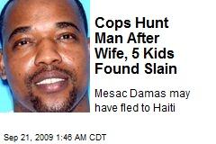 Cops Hunt Man After Wife, 5 Kids Found Slain