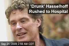 'Drunk' Hasselhoff Rushed to Hospital