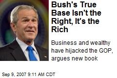 Bush's True Base Isn't the Right, It's the Rich