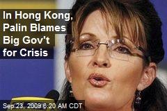 In Hong Kong, Palin Blames Big Gov't for Crisis