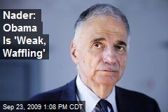 Nader: Obama Is 'Weak, Waffling'