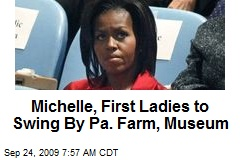 Michelle, First Ladies to Swing By Pa. Farm, Museum