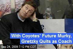 With Coyotes' Future Murky, Gretzky Quits as Coach