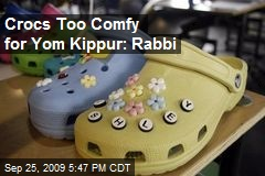 Crocs Too Comfy for Yom Kippur: Rabbi