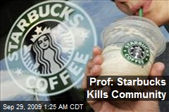 Prof: Starbucks Kills Community