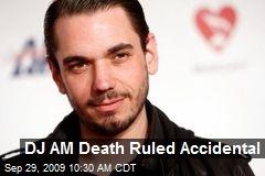 DJ AM Death Ruled Accidental