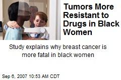Tumors More Resistant to Drugs in Black Women