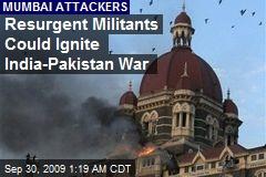 Resurgent Militants Could Ignite India-Pakistan War