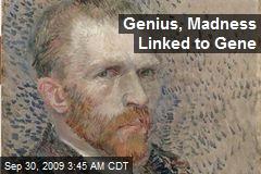 Genius, Madness Linked to Gene