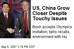 US, China Grow Closer Despite Touchy Issues