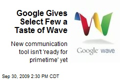 Google Gives Select Few a Taste of Wave