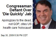 Congressman Defiant Over 'Die Quickly' Jab