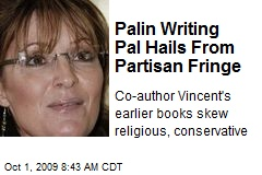 Palin Writing Pal Hails From Partisan Fringe