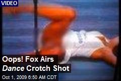 Oops! Fox Airs Dance Crotch Shot