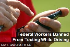 Federal Workers Banned From Texting While Driving